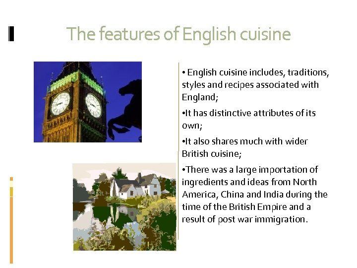 The features of English cuisine • English cuisine includes, traditions, styles and recipes associated