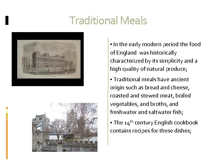 Traditional Meals • In the early modern period the food of England was historically
