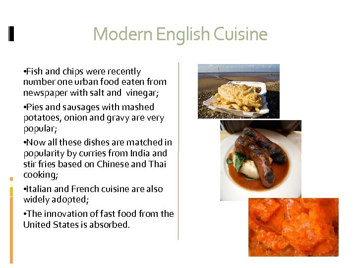 Modern English Cuisine • Fish and chips were recently number one urban food eaten
