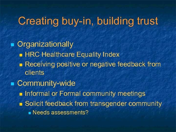 Creating buy-in, building trust n Organizationally n n n HRC Healthcare Equality Index Receiving
