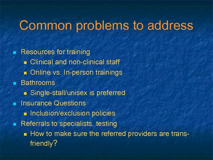 Common problems to address n n Resources for training n Clinical and non-clinical staff