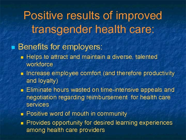 Positive results of improved transgender health care: n Benefits for employers: n n n