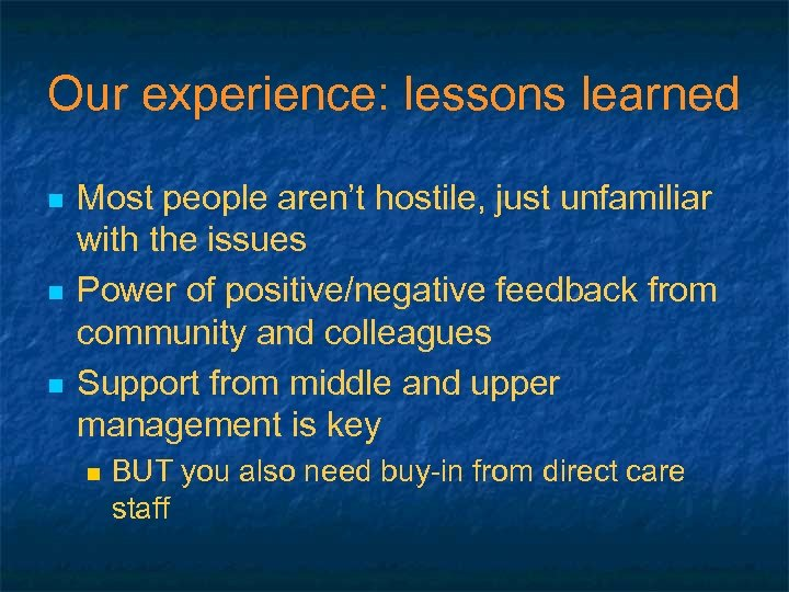 Our experience: lessons learned n n n Most people aren't hostile, just unfamiliar with