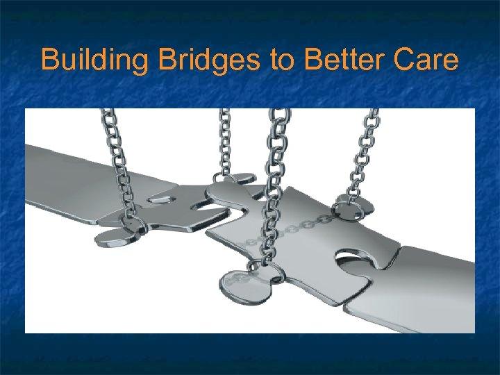 Building Bridges to Better Care