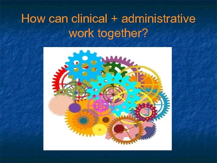 How can clinical + administrative work together?