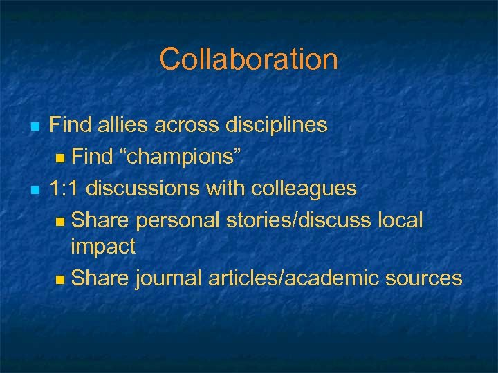 "Collaboration n n Find allies across disciplines n Find ""champions"" 1: 1 discussions with"