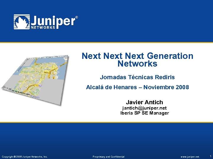 Next Generation Networks Jornadas Técnicas Rediris Alcalá de Henares – Noviembre 2008 Javier Antich