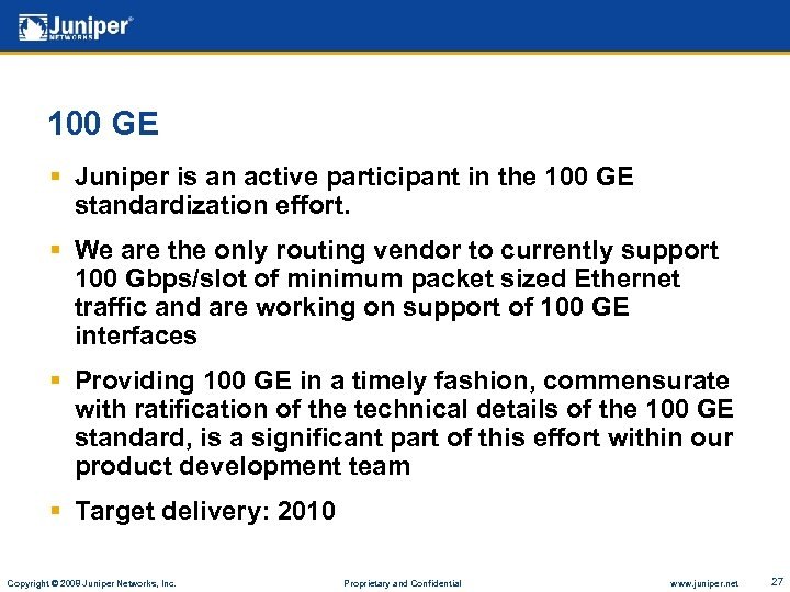 100 GE § Juniper is an active participant in the 100 GE standardization effort.