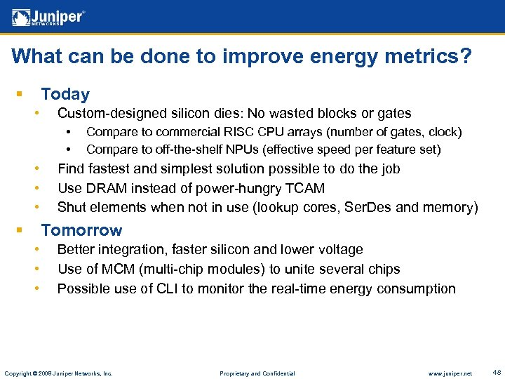 What can be done to improve energy metrics? § Today • Custom-designed silicon dies: