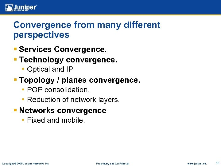 Convergence from many different perspectives § Services Convergence. § Technology convergence. • Optical and