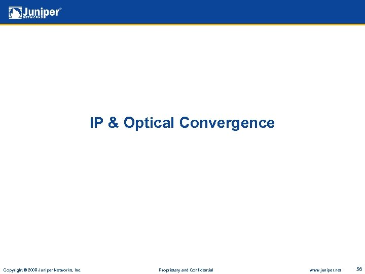 IP & Optical Convergence Copyright © 2008 Juniper Networks, Inc. Proprietary and Confidential www.