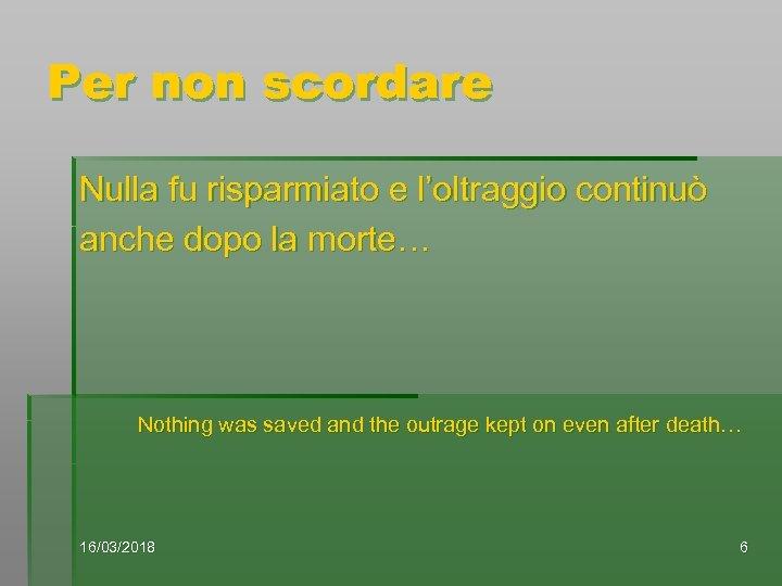 Per non scordare Nulla fu risparmiato e l'oltraggio continuò anche dopo la morte… Nothing