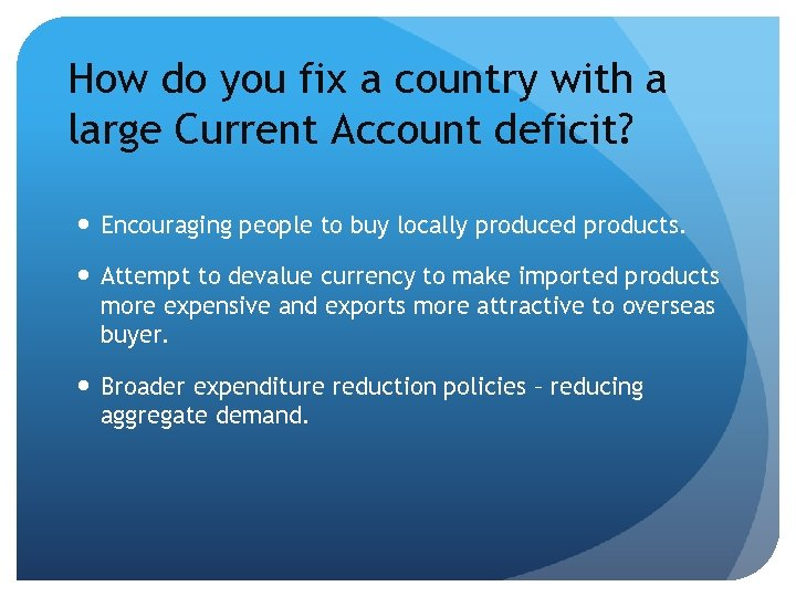 How do you fix a country with a large Current Account deficit? Encouraging people