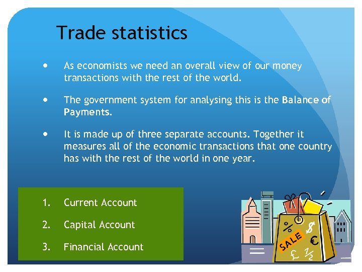 Trade statistics As economists we need an overall view of our money transactions with