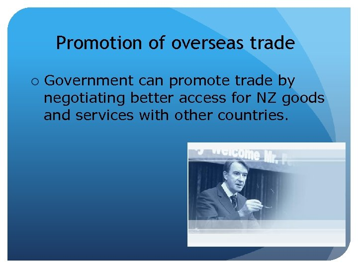 Promotion of overseas trade ¡ Government can promote trade by negotiating better access for