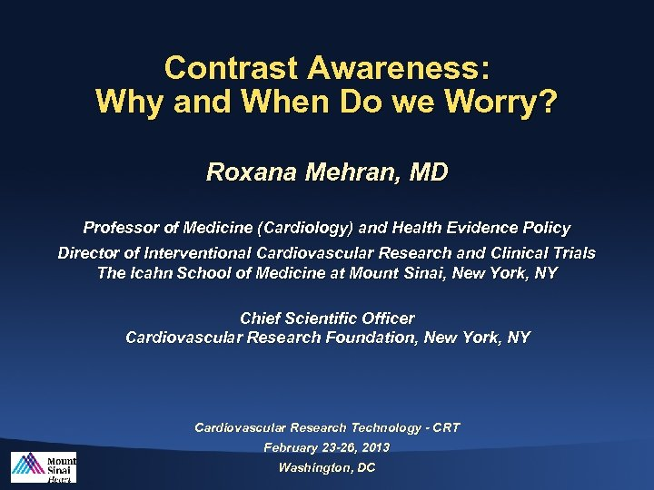 Contrast Awareness: Why and When Do we Worry? Roxana Mehran, MD Professor of Medicine