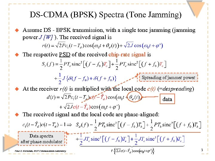 DS-CDMA (BPSK) Spectra (Tone Jamming) u Assume DS - BPSK transmission, with a single