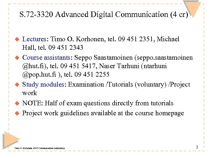 S. 72 -3320 Advanced Digital Communication (4 cr) u u u Lectures: Timo O.