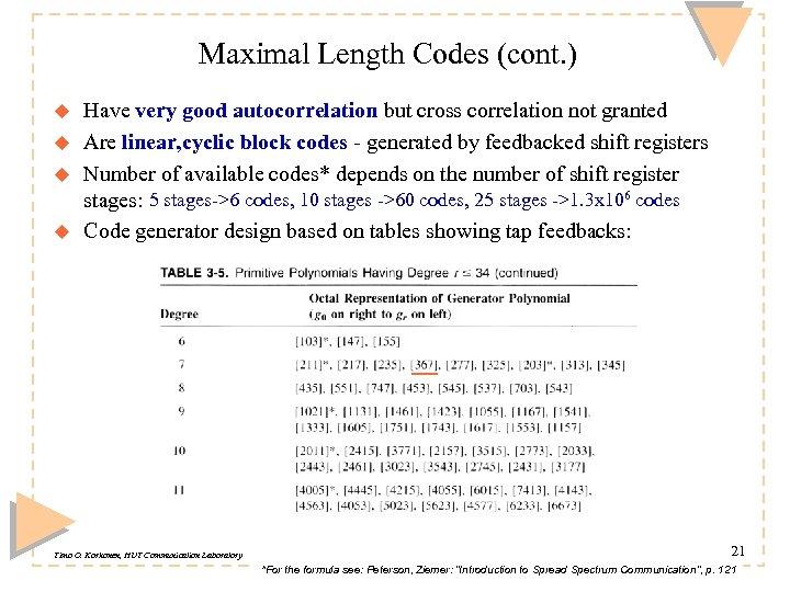 Maximal Length Codes (cont. ) u u Have very good autocorrelation but cross correlation