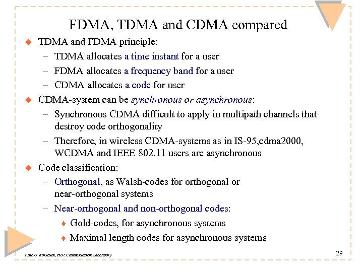 FDMA, TDMA and CDMA compared u u u TDMA and FDMA principle: – TDMA