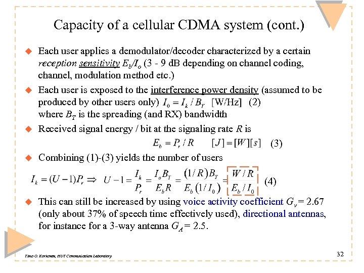 Capacity of a cellular CDMA system (cont. ) u u Each user applies a