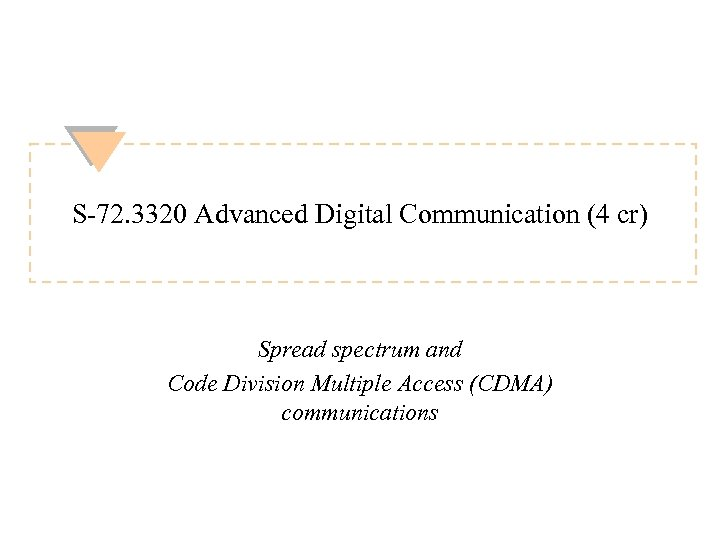 S-72. 3320 Advanced Digital Communication (4 cr) Spread spectrum and Code Division Multiple Access