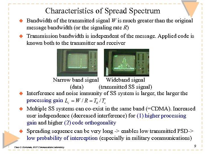 Characteristics of Spread Spectrum u u u Bandwidth of the transmitted signal W is