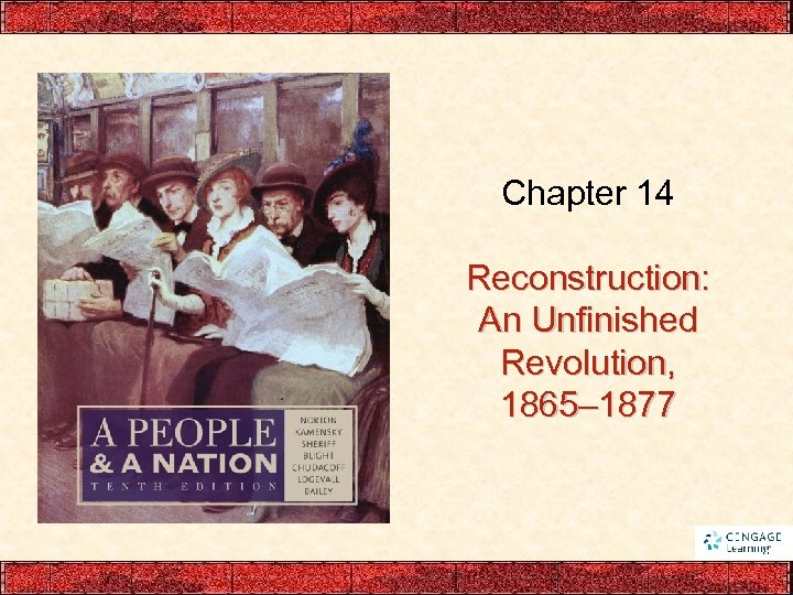 Chapter 14 Reconstruction: An Unfinished Revolution, 1865– 1877