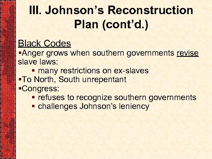 III. Johnson's Reconstruction Plan (cont'd. ) Black Codes §Anger grows when southern governments revise
