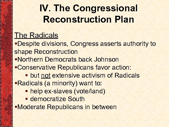 IV. The Congressional Reconstruction Plan The Radicals §Despite divisions, Congress asserts authority to shape