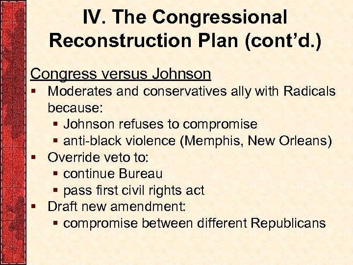 IV. The Congressional Reconstruction Plan (cont'd. ) Congress versus Johnson § Moderates and conservatives