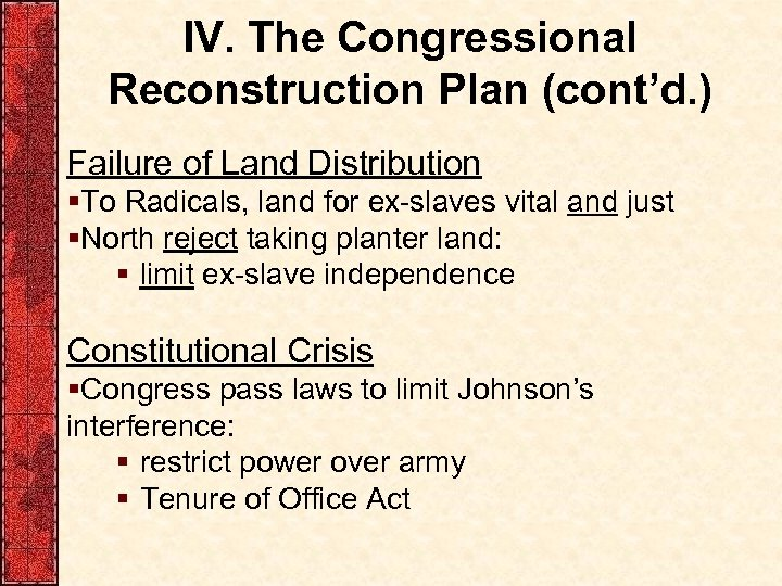 IV. The Congressional Reconstruction Plan (cont'd. ) Failure of Land Distribution §To Radicals, land