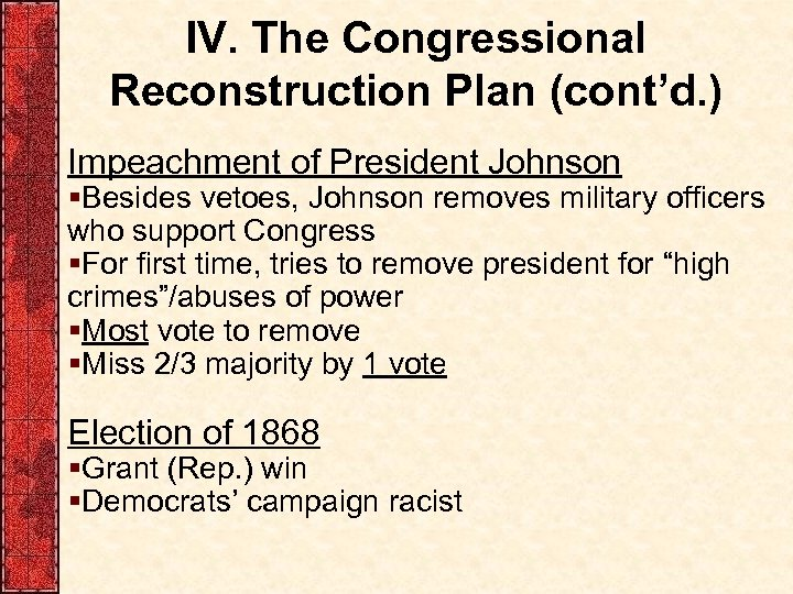 IV. The Congressional Reconstruction Plan (cont'd. ) Impeachment of President Johnson §Besides vetoes, Johnson