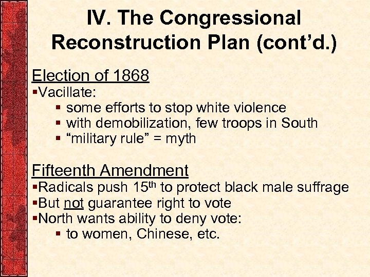IV. The Congressional Reconstruction Plan (cont'd. ) Election of 1868 §Vacillate: § some efforts