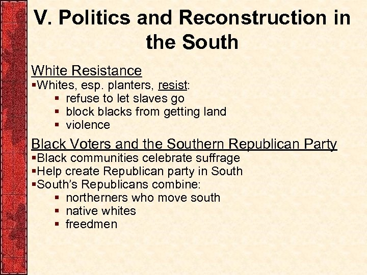 V. Politics and Reconstruction in the South White Resistance §Whites, esp. planters, resist: §