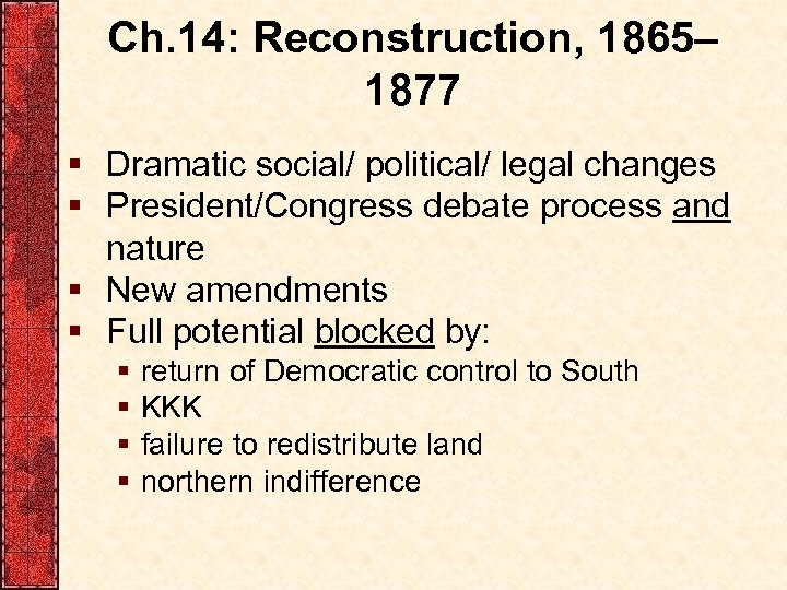 Ch. 14: Reconstruction, 1865– 1877 § Dramatic social/ political/ legal changes § President/Congress debate