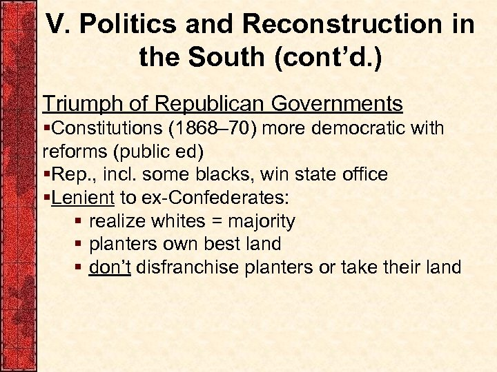 V. Politics and Reconstruction in the South (cont'd. ) Triumph of Republican Governments §Constitutions