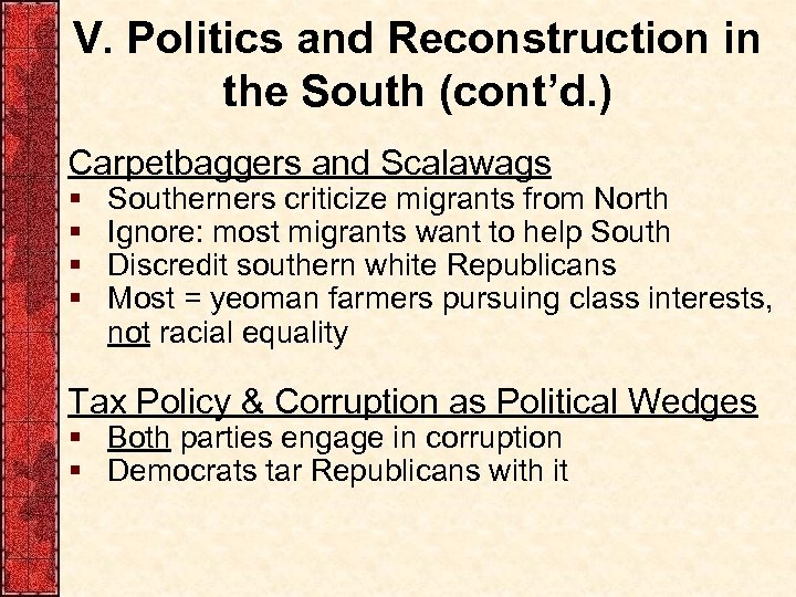 V. Politics and Reconstruction in the South (cont'd. ) Carpetbaggers and Scalawags § §