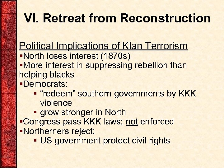 VI. Retreat from Reconstruction Political Implications of Klan Terrorism §North loses interest (1870 s)
