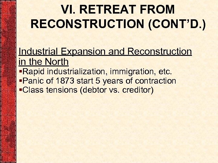 VI. RETREAT FROM RECONSTRUCTION (CONT'D. ) Industrial Expansion and Reconstruction in the North §Rapid