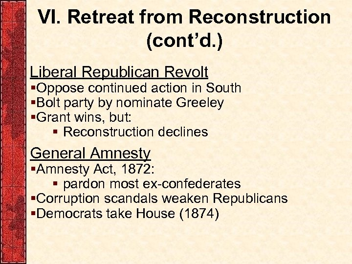 VI. Retreat from Reconstruction (cont'd. ) Liberal Republican Revolt §Oppose continued action in South