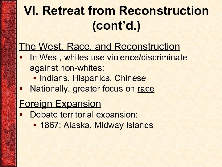 VI. Retreat from Reconstruction (cont'd. ) The West, Race, and Reconstruction § In West,