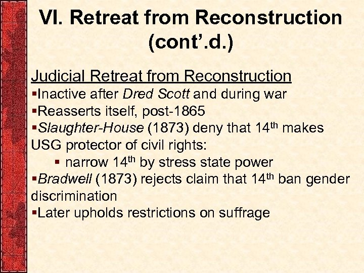 VI. Retreat from Reconstruction (cont'. d. ) Judicial Retreat from Reconstruction §Inactive after Dred