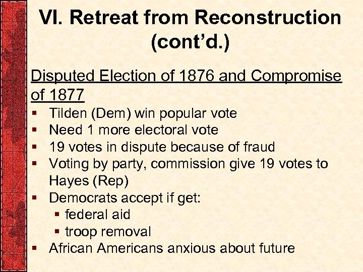 VI. Retreat from Reconstruction (cont'd. ) Disputed Election of 1876 and Compromise of 1877