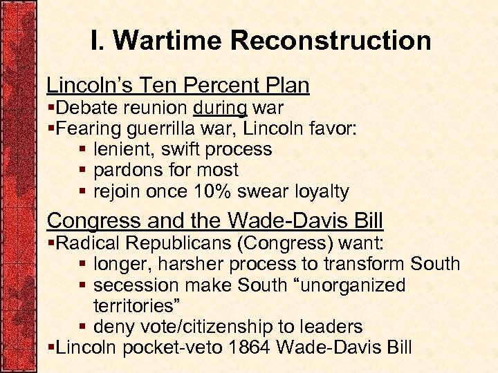 I. Wartime Reconstruction Lincoln's Ten Percent Plan §Debate reunion during war §Fearing guerrilla war,