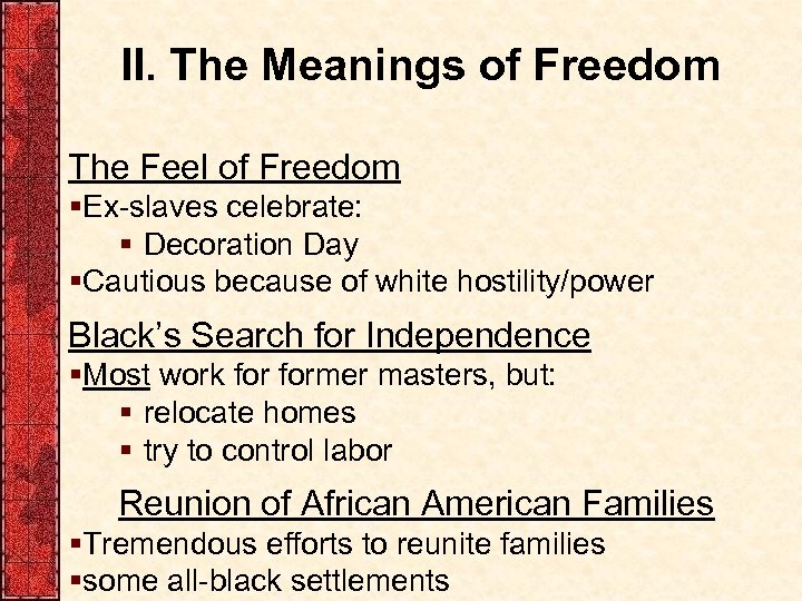 II. The Meanings of Freedom The Feel of Freedom §Ex-slaves celebrate: § Decoration Day