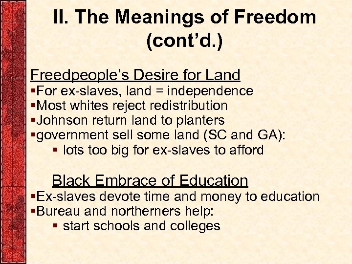 II. The Meanings of Freedom (cont'd. ) Freedpeople's Desire for Land §For ex-slaves, land