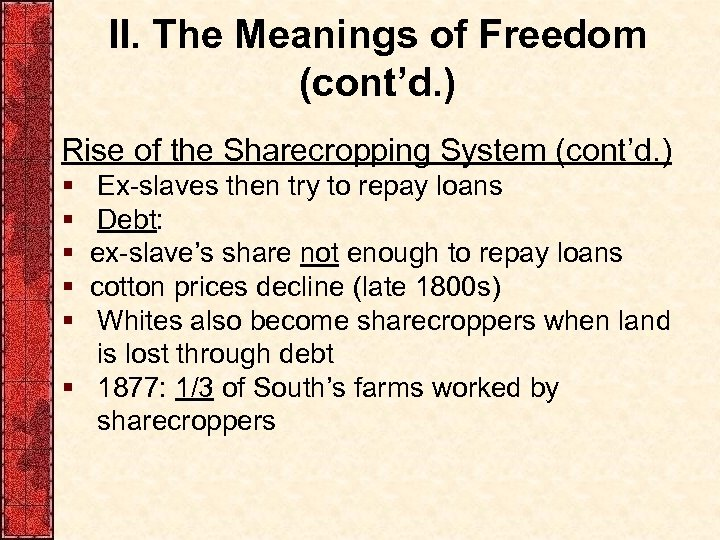 II. The Meanings of Freedom (cont'd. ) Rise of the Sharecropping System (cont'd. )