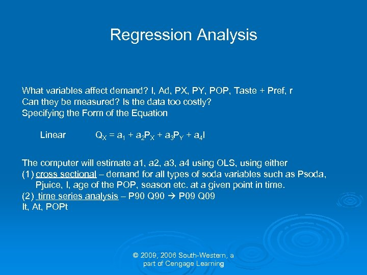Regression Analysis What variables affect demand? I, Ad, PX, PY, POP, Taste + Pref,