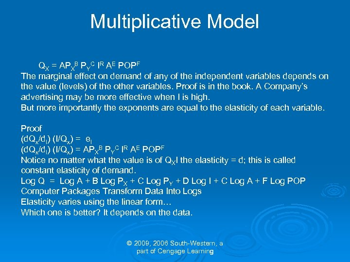 Multiplicative Model QX = APXB PYC IR AE POPF The marginal effect on demand